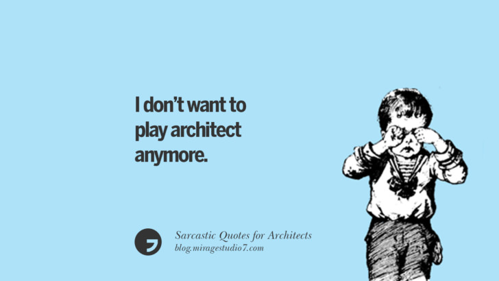 I don't want to play architect anymore.