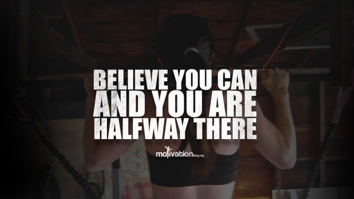 Believe you can and you are halfway there.
