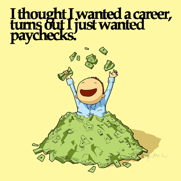 I thought I wanted a career, turns out I just wanted paychecks. Funny Doodles on Coffee Sleeping Working Life instagram pinterest twitter facebook architecture architect