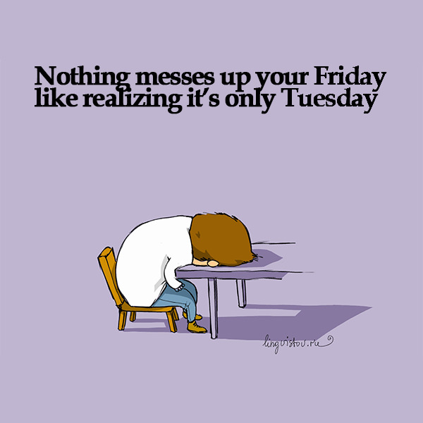 Nothing messes up your Friday like realizing it's only Tuesday Funny Doodles on Coffee Sleeping Working Life instagram pinterest twitter facebook architecture architect