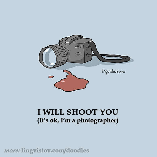 I will shoot you It's ok, I'm a photographer Funny Doodles on Coffee Sleeping Working Life instagram pinterest twitter facebook architecture architect