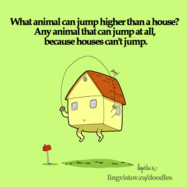 What animal can jump higher than a house? Any animal that can jump at all, because houses can't jump. Funny Doodles on Coffee Sleeping Working Life instagram pinterest twitter facebook architecture architect