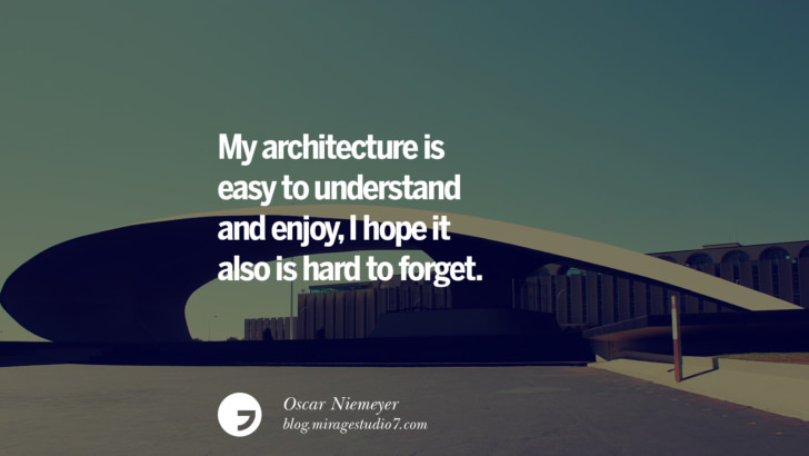 My architecture is easy to understand and enjoy, I hope it also is hard to forget. - Oscar Niemeyer Architecture Quotes by Famous Architects instagram pinterest twitter facebook linkedin