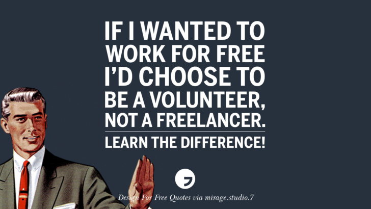 If I wanted to work for free. I'd choose to be a volunteer, not a freelancer. Learn the difference! Sarcastic 'Design For Free' Quotes For Interior Designers And Architects