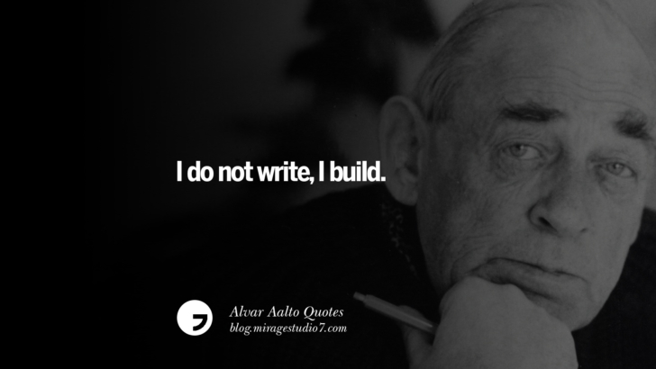 I do not write, I build. Alvar Aalto Quotes On Modern Architecture, Form, City And Culture