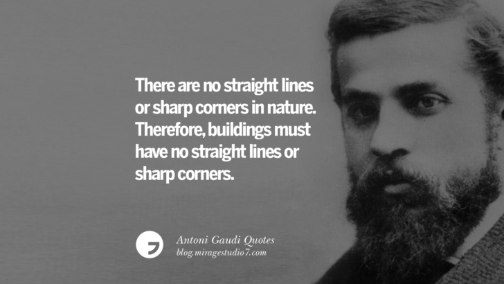There are no straight lines or sharp corners in nature. Therefore, buildings must have no straight lines or sharp corners. Antoni Gaudi Quotes On Religion, God Architecture, And Nature