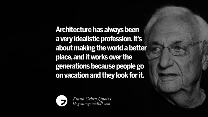 Architecture has always been a very idealistic profession. It's about making the world a better place, and it works over the generations because people go on vacation and they look for it. Frank Gehry Quotes On Liquid Architecture, Space And Gravity