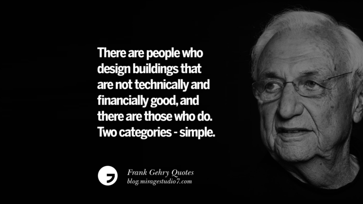There are people who design buildings that are not technically and financially good, and there are those who do. Two categories - simple. Frank Gehry Quotes On Liquid Architecture, Space And Gravity