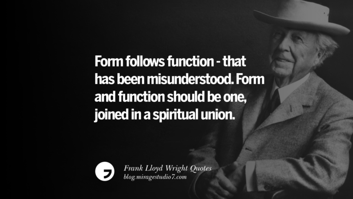 Form follows function - that has been misunderstood. Form and function should be one, joined in a spiritual union. Frank Lloyd Wright Quotes On Mother Nature, Space, God, And Architecture