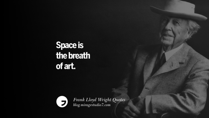 Space is the breath of art. Frank Lloyd Wright Quotes On Mother Nature, Space, God, And Architecture
