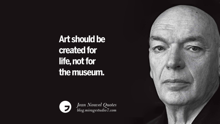 Art should be created for life, not for the museum. Jean Nouvel Quotes On Art, Architecture, Culture And Design