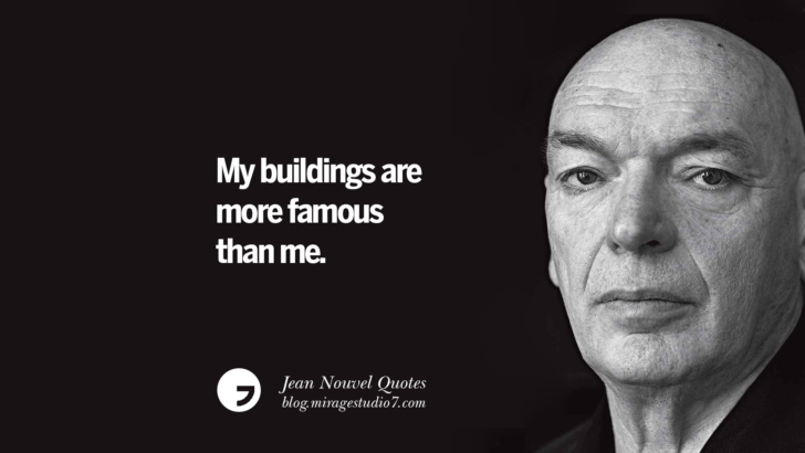 My buildings are more famous than me. Jean Nouvel Quotes On Art, Architecture, Culture And Design