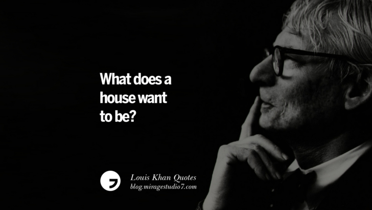 What does a house want to be? Louis Khan Quotes On Modern Architecture, Natural Lighting And Culture