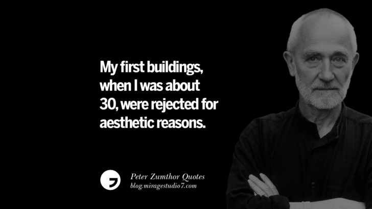 My first buildings, when I was about 30, were rejected for aesthetic reasons. Peter Zumthor Quotes On Space, Nature, Sound, Environment And Silences