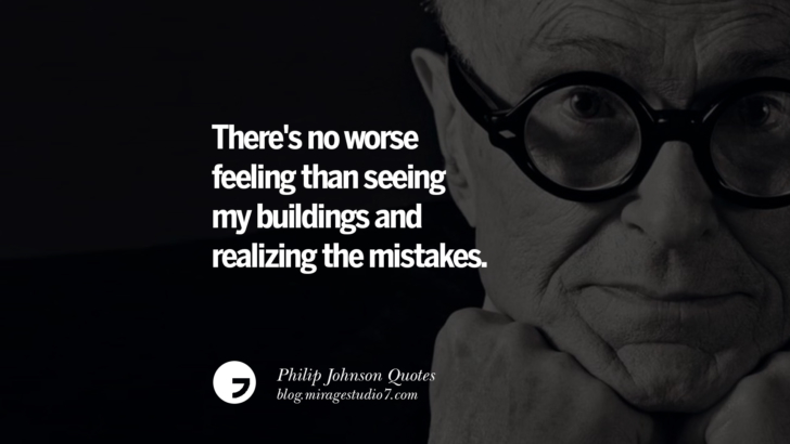There's no worse feeling than seeing my buildings and realizing the mistakes. Philip Johnson Quotes About Architecture, Style, Design, And Art