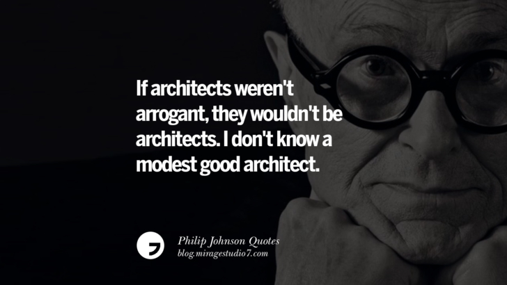 If architects weren't arrogant, they wouldn't be architects. I don't know a modest good architect. Philip Johnson Quotes About Architecture, Style, Design, And Art