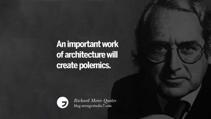 An important work of architecture will create polemics. Richard Meier Quotes On Time, Space, And Architecture