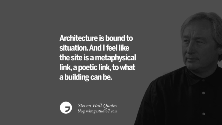 Architecture is bound to situation. And I feel like the site is a metaphysical link, a poetic link, to what a building can be. Steven Holl Quotes On Experiencing Architecture, Materials, Arts And Light
