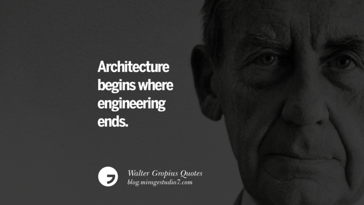 Architecture begins where engineering ends. Walter Gropius Quotes Bauhaus Movement, Craftsmanship, And Architecture