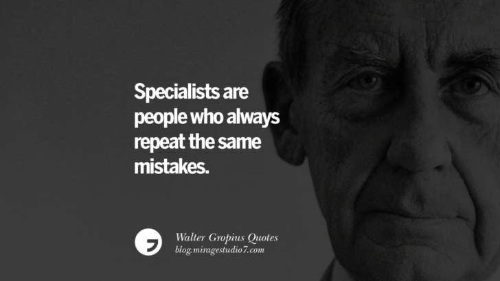 Specialists are people who always repeat the same mistakes. Walter Gropius Quotes Bauhaus Movement, Craftsmanship, And Architecture