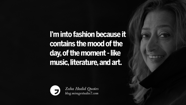 I'm into fashion because it contains the mood of the day, of the moment - like music, literature, and art. Zaha Hadid Quotes On Fashion, Architecture, Space, And Culture