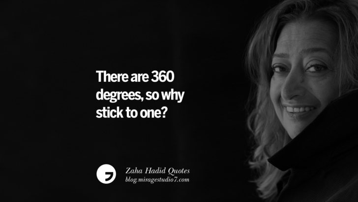 There are 360 degrees, so why stick to one? Zaha Hadid Quotes On Fashion, Architecture, Space, And Culture